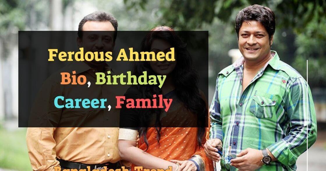 Ferdous Ahmed Bio, Wiki, Birthday, Career, Height, Weight