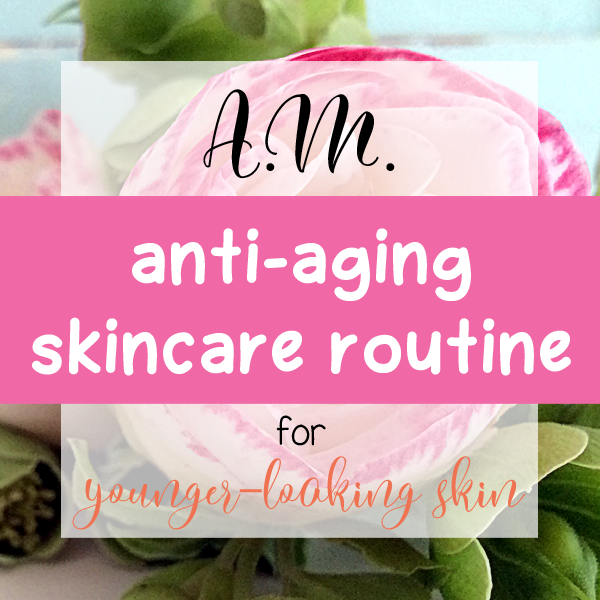 "Infographic showing a pink flower with a text overlay saying ""A.M. anti-aging skincare routine for younger-looking skin"""