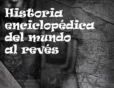 Resultado de imagen de historia enciclopedica del mundo al reves