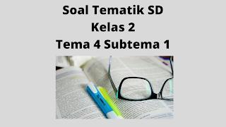 Kunci Jawaban Soal Tematik SD Kelas 2 Tema 4 Subtema 1