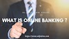 What Is Online Banking ?