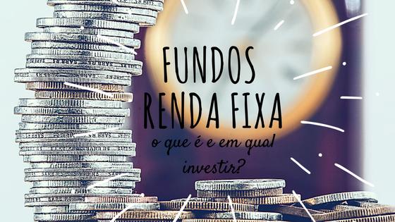 Fundos Renda Fixa: O que são e como investir?