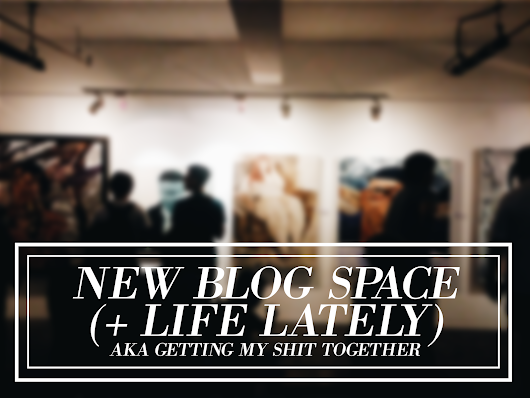 New Blog Space (+ Life Lately)