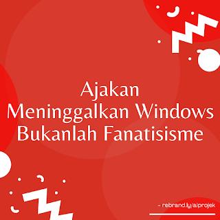 cover Ajakan Meninggalkan Windows Bukanlah Fanatisisme