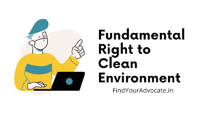 Fundamental Right to Clean Environment | Environment as a Basic Right - FindYourAdvocate