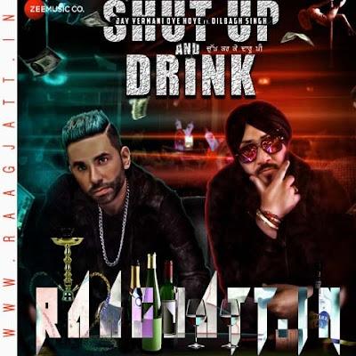 Shut Up And Drink by Dilbagh Singh lyrics