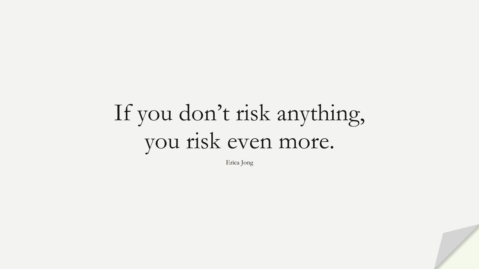 If you don't risk anything, you risk even more. (Erica Jong);  #ChangeQuotes