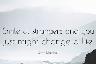 """""""Smile at strangers and you just might change a life."""" – Steve Maraboli"""
