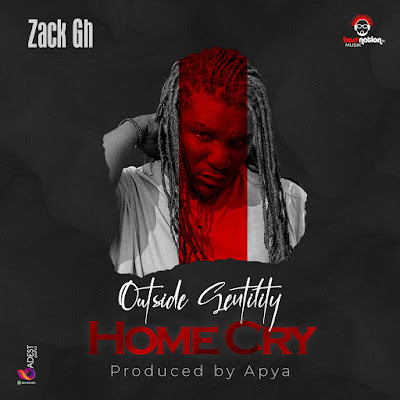 Zack Gh - Outside Gentility, Home Cry (Prod. By Apya Gh - Audio MP3)