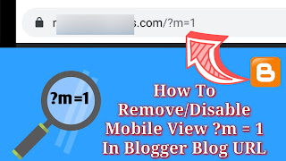 How To Remove/Disable Mobile View ?m = 1 In Blogger Blog URL