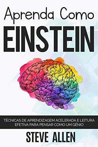 Aprenda como Einstein: Técnicas de aprendizagem acelerada e leitura efetiva para pensar como um gênio