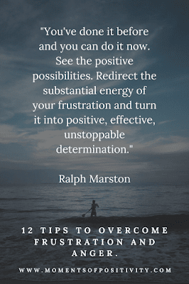 12 tips to Overcome Frustration and Anger. moments of positivity