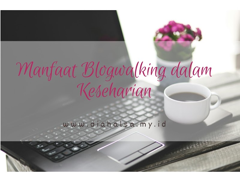 Manfaat Blogwalking dalam Keseharian