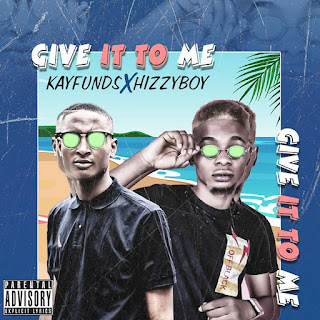 DOWNLOAD MP3: Kayfunds X Hizzyboy – Give It To Me