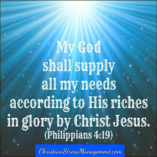 God shall supply all my needs according to His riches in glory by Christ Jesus. (Philippians 4:19)