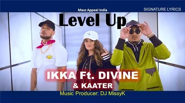 Level Up Lyrics - IKKA Ft DIVINE & KAATER