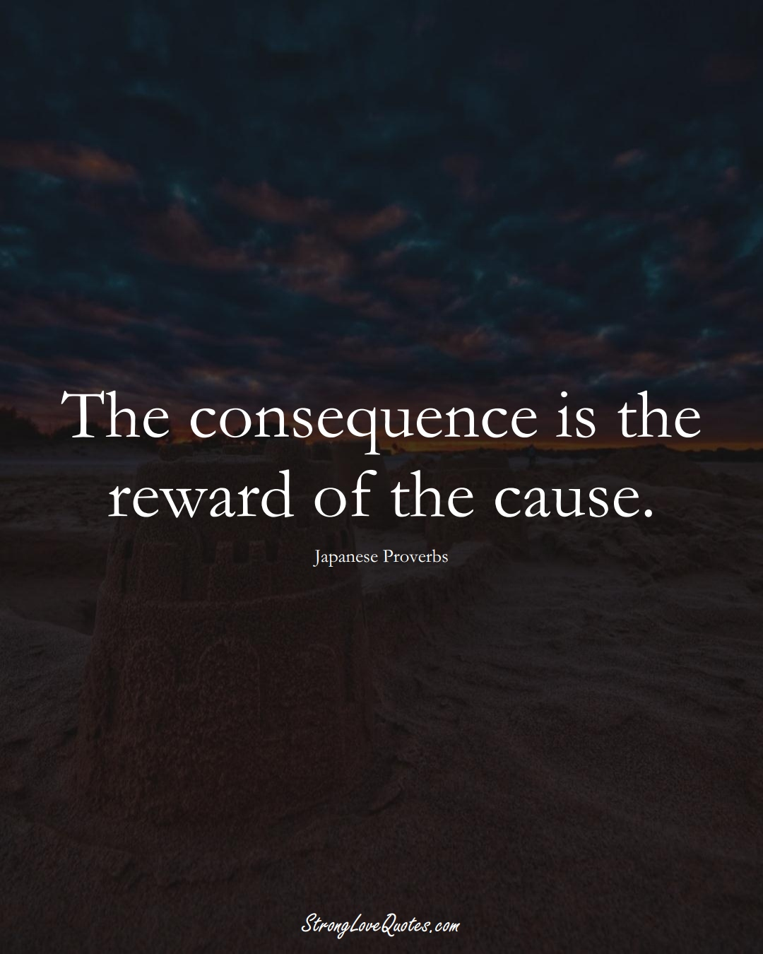 The consequence is the reward of the cause. (Japanese Sayings);  #AsianSayings