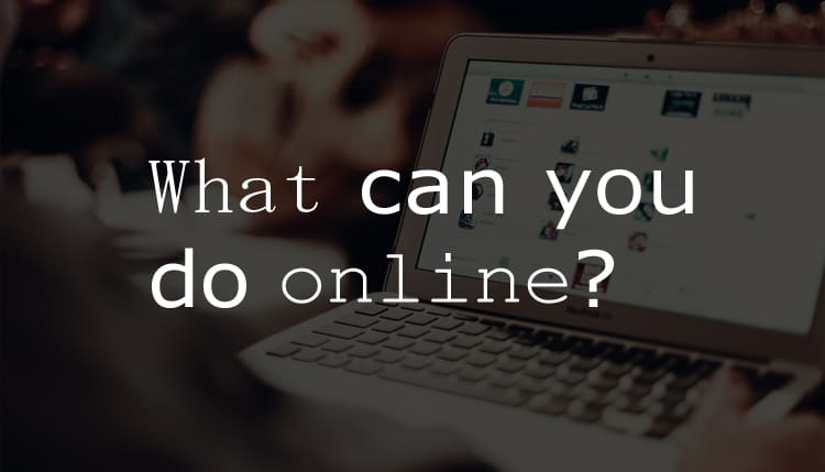 What can you do online?