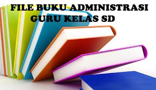 File Buku Administrasi Guru Kelas SD Lengkap