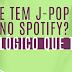 E tem JPOP no Spotify? Lógico que tem!