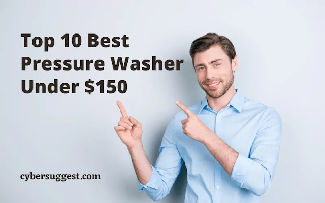 Top 10 Best Pressure Washer Under $150