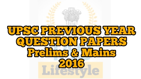 UPSC previous year question papers for Prelims and Mains 2016