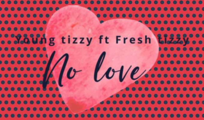 [MP3 DOWNLOAD] YOUNG TIZZY X FRESH TIZZY NO LOVE VIA LEGITMP3