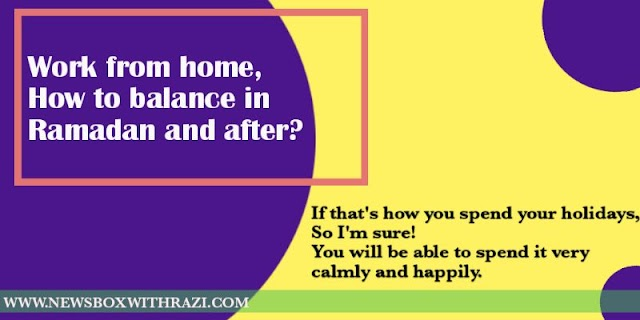 Work from home, how to balance in Ramadan and after?