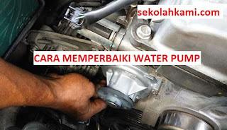 cara memperbaiki water pump mobil