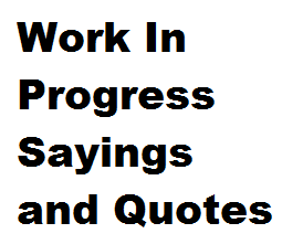 Work In Progress Sayings and Quotes