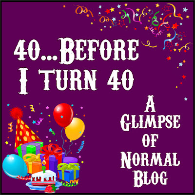 40 Before I Turn 40, A Glimpse of Normal Blog