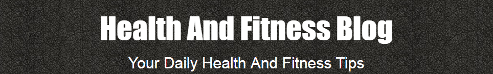 Health And Fitness Blog