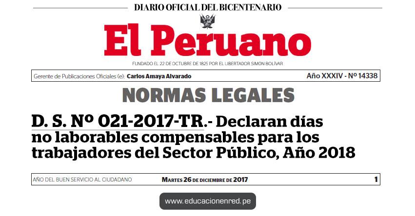 D. S. Nº 021-2017-TR - Declaran días no laborables compensables para los trabajadores del Sector Público, durante el Año 2018 - www.trabajo.gob.pe