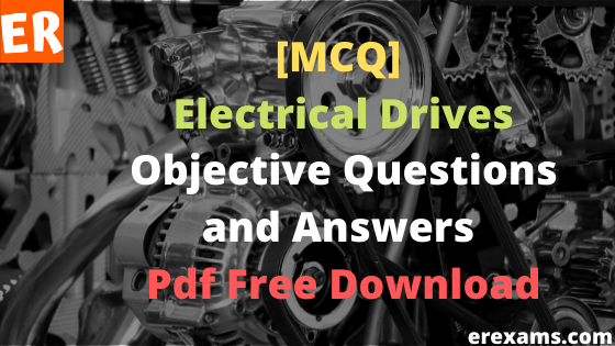Electrical Drives Objective Questions and Answers Pdf Free Download