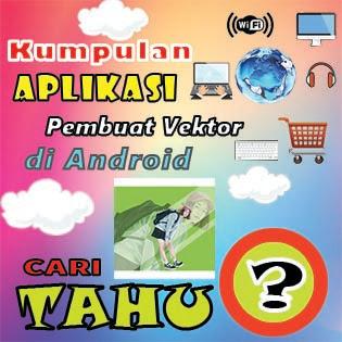 Kumpulan beberapa aplikasi untuk membuat vektor di android dengan gratis dan mudah
