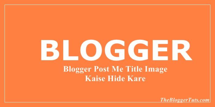 Blogger Blog Ke Post Me Title Image Ko Hide Kaise Kare - Only Show Home Page