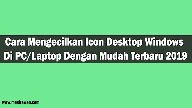 2 Cara Mengecilkan Icon Desktop Windows Di PC/Laptop Dengan Mudah Terbaru 2019