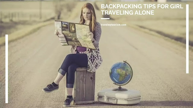 Backpacking Tips For Girls Traveling Alone