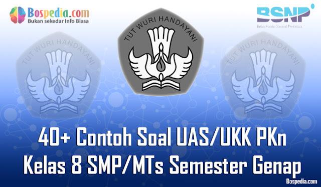 40+ Contoh Soal UAS/UKK PKn Kelas 8 SMP/MTs Semester Genap Terbaru