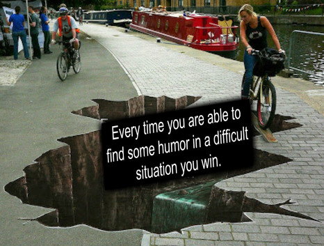 Every time you are able to find some humor in a difficult situation you win.