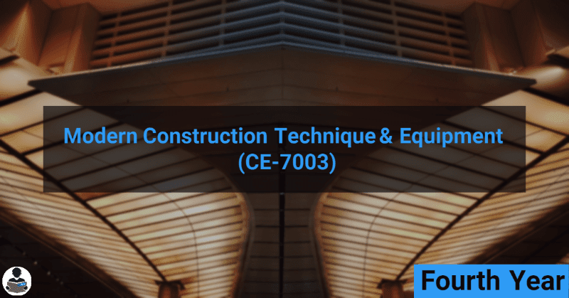 Modern Construction Technique & Equipment (CE-7003) RGPV notes CBGS Bachelor of engineering