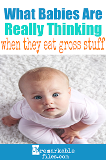 What are babies thinking when they put weird, gross, and totally random things in their mouths (and then act like dinner is just too disgusting to eat?) This hilarious piece of baby humor finally explains it all. #baby #toddler #parenting #funny