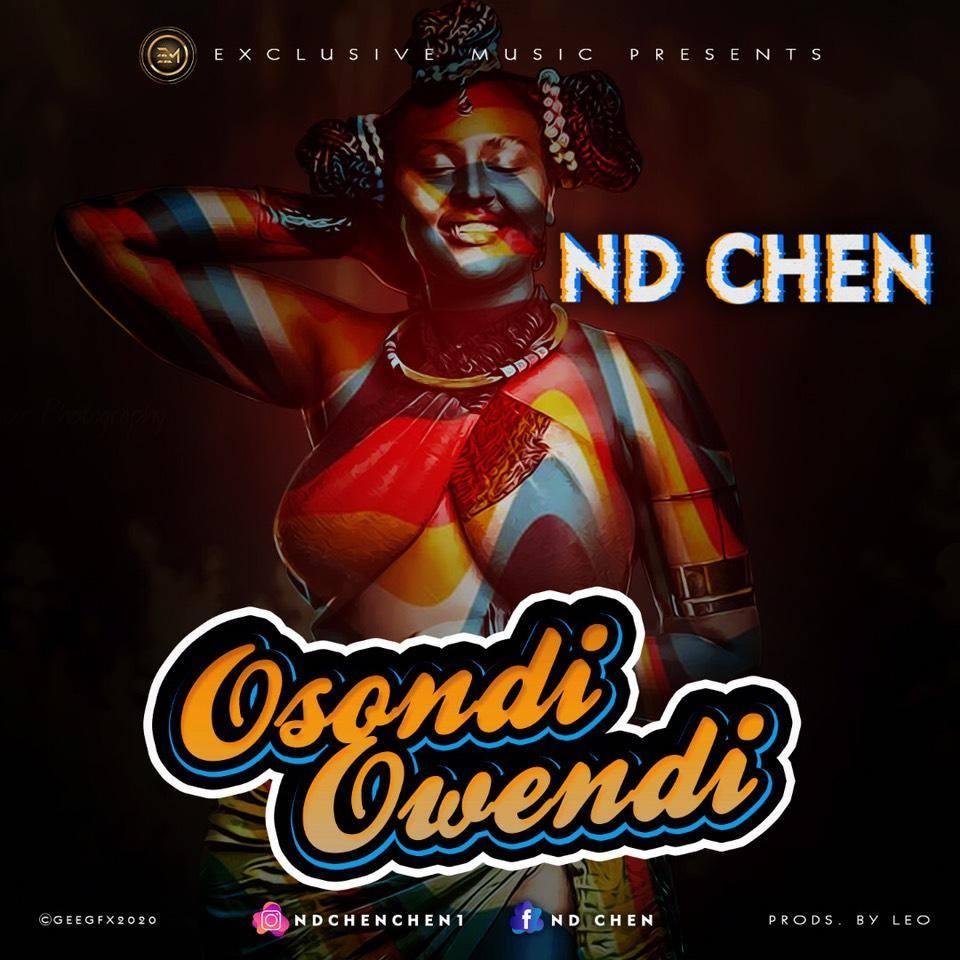 """Nd Chen – """"Osondi Owendi"""" #Arewapublisize"""