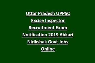 Uttar Pradesh UPPSC Excise Inspector Recruitment Exam Notification 2019 Abkari Nirikshak Govt Jobs Online