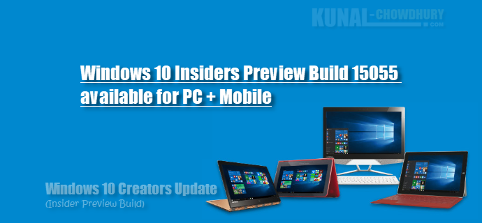 Windows 10 Insider Preview build 15055 released for PC + Mobile (www.kunal-chowdhury.com)
