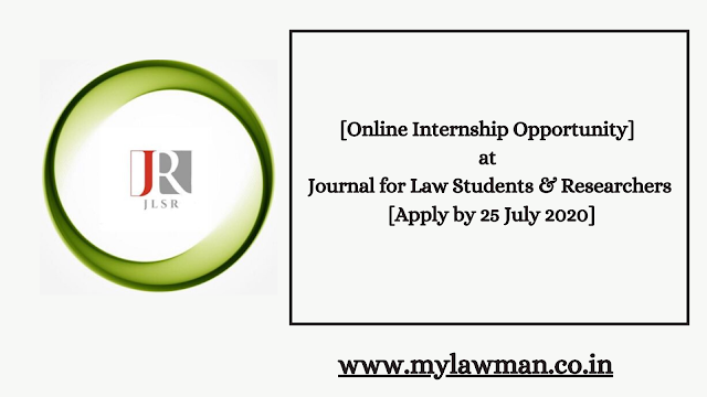 [Online Internship Opportunity] at Journal for Law Students & Researchers [Apply by 25 July 2020]