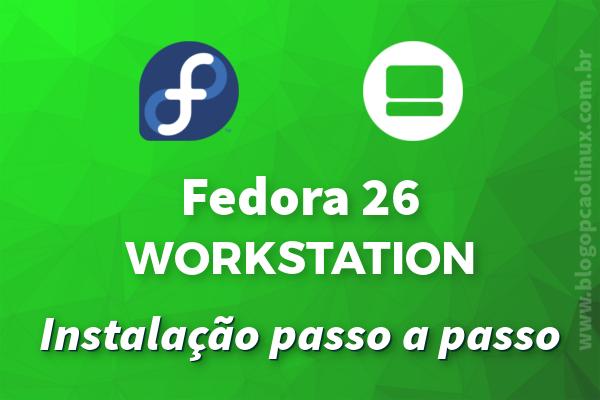 Como instalar passo a passo o Fedora 26 Workstation no seu computador