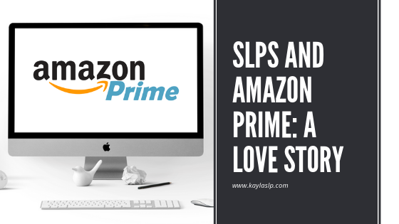 SLPs and Amazon Prime: A Love Story
