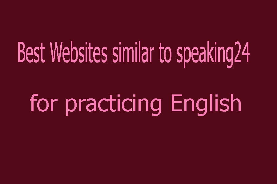 Best Websites similar to speaking24 for practicing English 2021