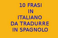 10 FRASI SEMPLICI IN ITALIANO DA TRADURRE IN LINGUA SPAGNOLA